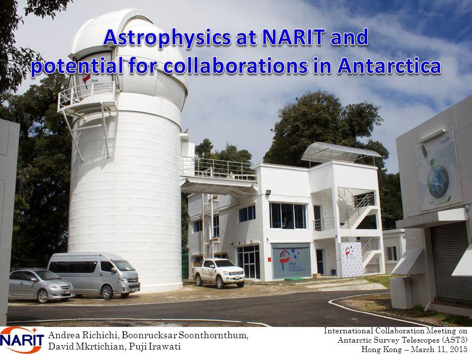 Andrea Richichi, Boonrucksar Soonthornthum, David Mkrtichian, Puji Irawati International Collaboration Meeting on Antarctic Survey Telescopes (AST3) Hong Kong – March 11, 2015