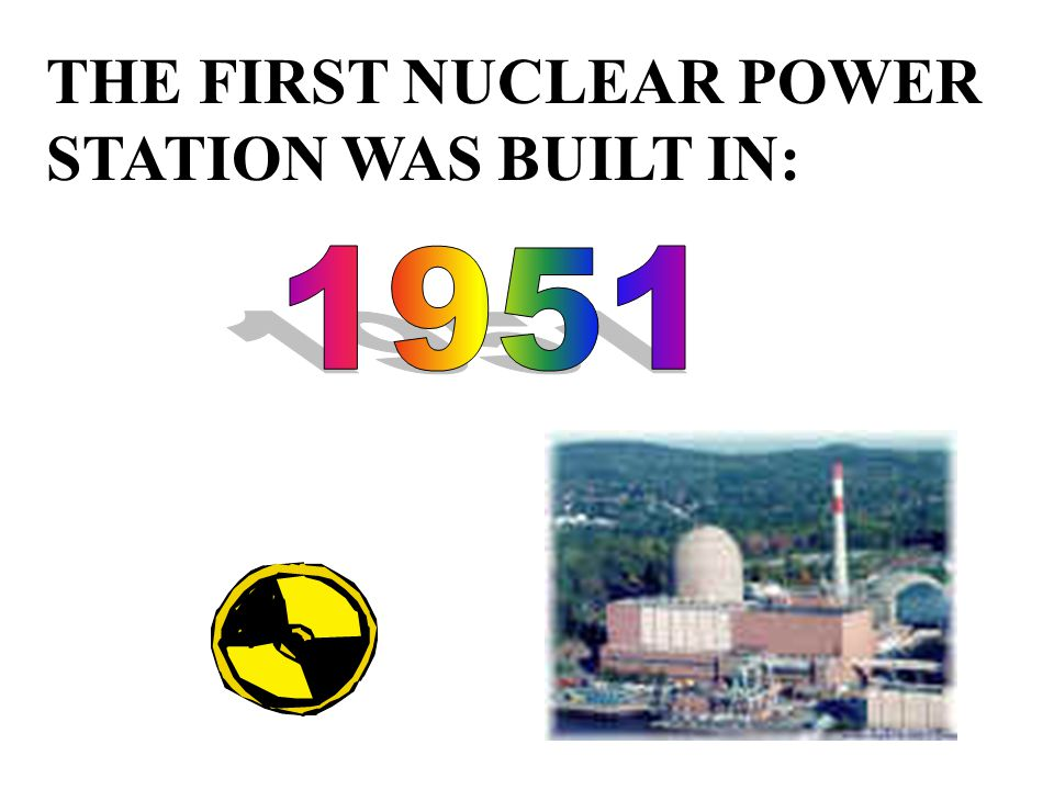 THE FIRST NUCLEAR POWER STATION WAS BUILT IN: