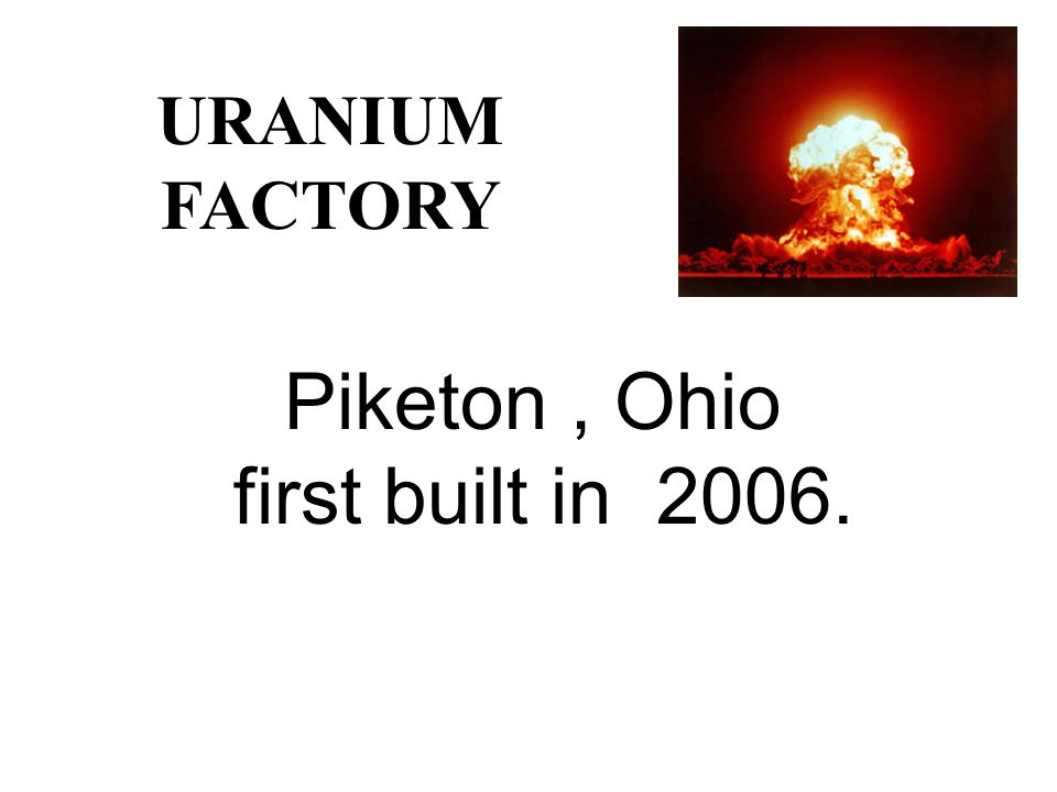 Piketon, Ohio first built in 2006. URANIUM FACTORY