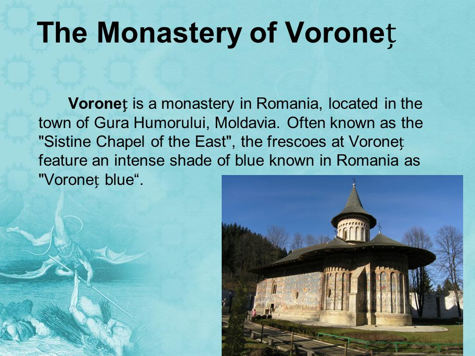 The Monastery of Vorone Vorone is a monastery in Romania, located in the town of Gura Humorului, Moldavia.