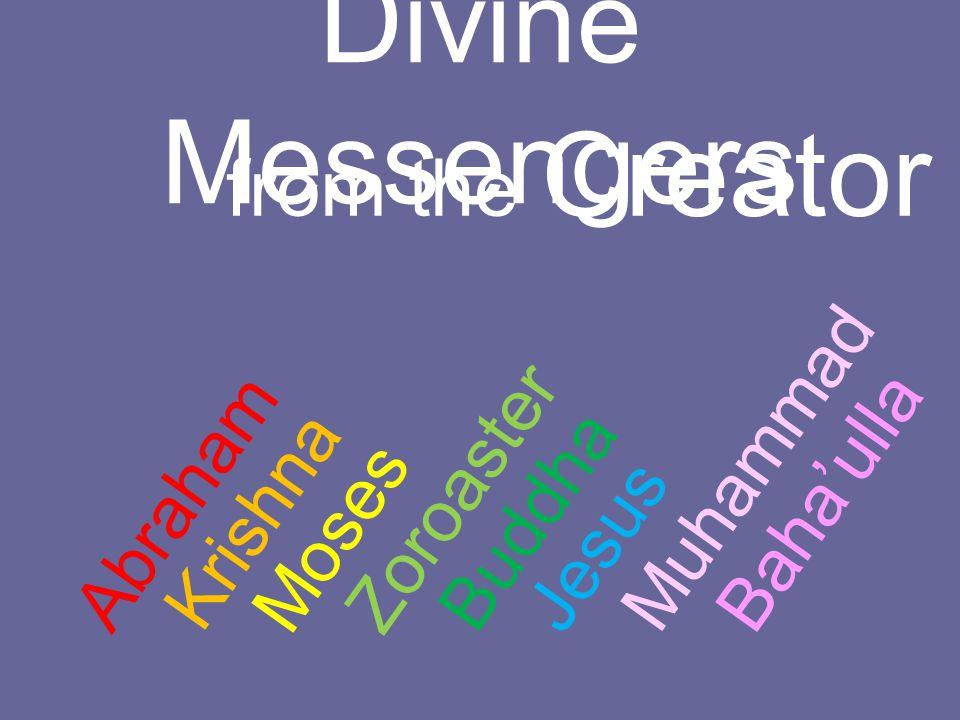 Divine Messengers from the Creator Abraham Krishna Moses Zoroaster Buddha Jesus Muhammad Baha'ulla