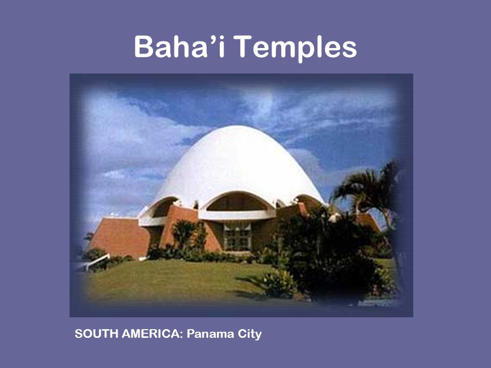 Baha'i Temples SOUTH AMERICA: Panama City