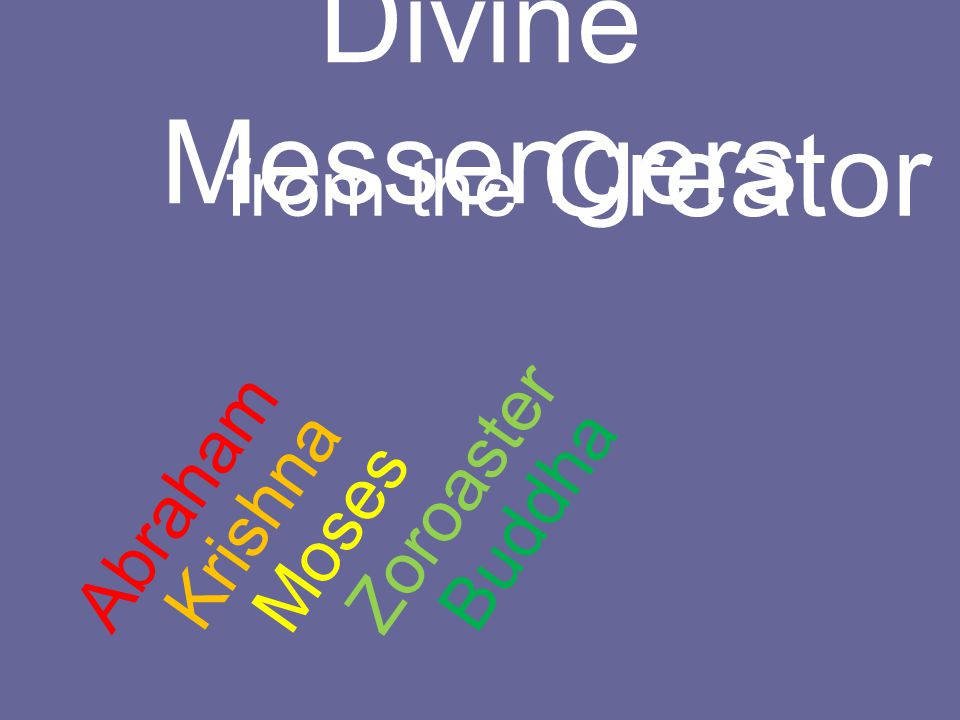 Divine Messengers from the Creator Abraham Krishna Moses Zoroaster Buddha