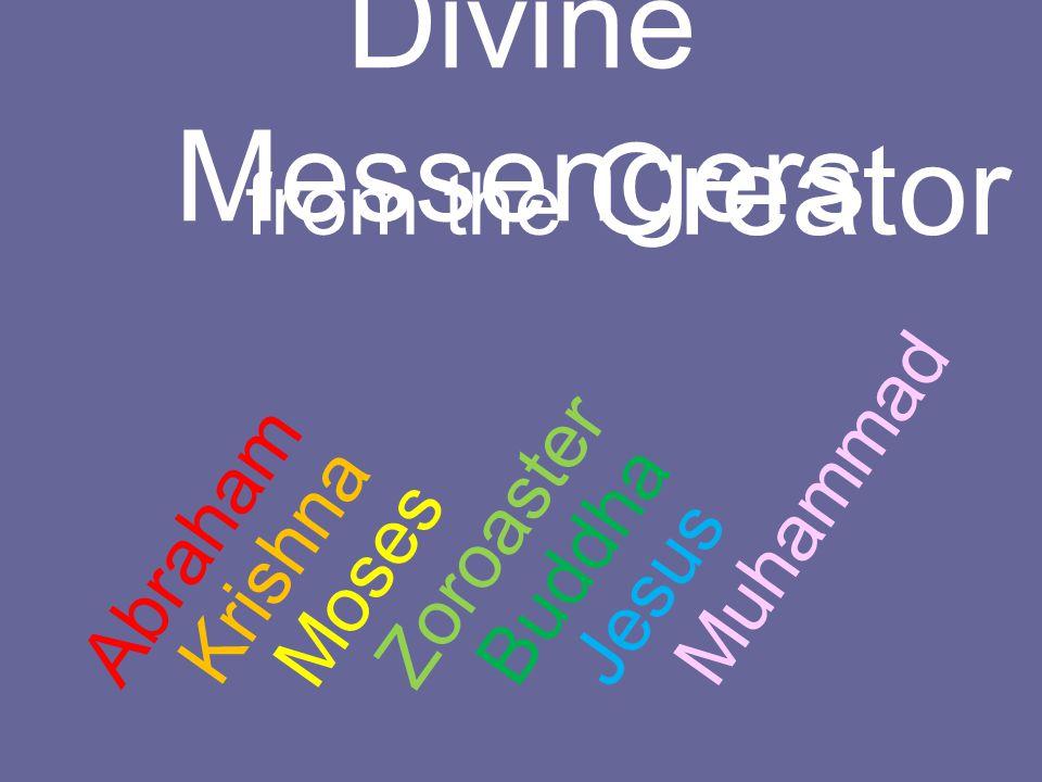 Divine Messengers from the Creator Abraham Krishna Moses Zoroaster Buddha Jesus Muhammad