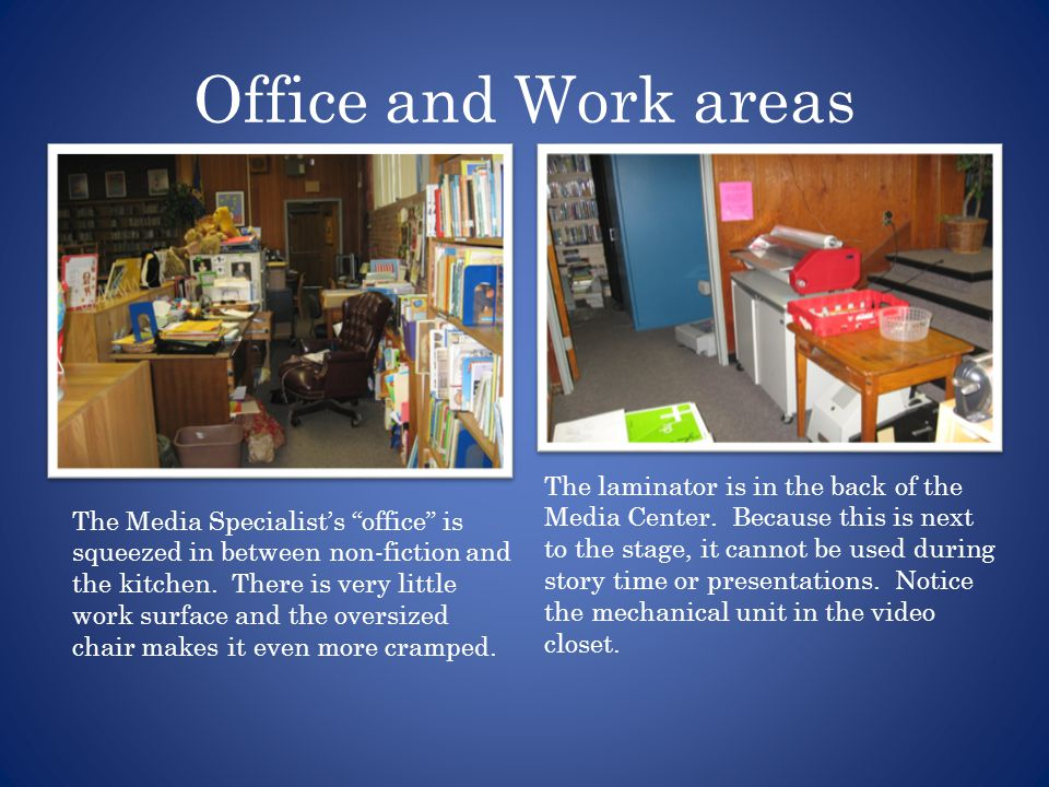 Office and Work areas The Media Specialist's office is squeezed in between non-fiction and the kitchen.