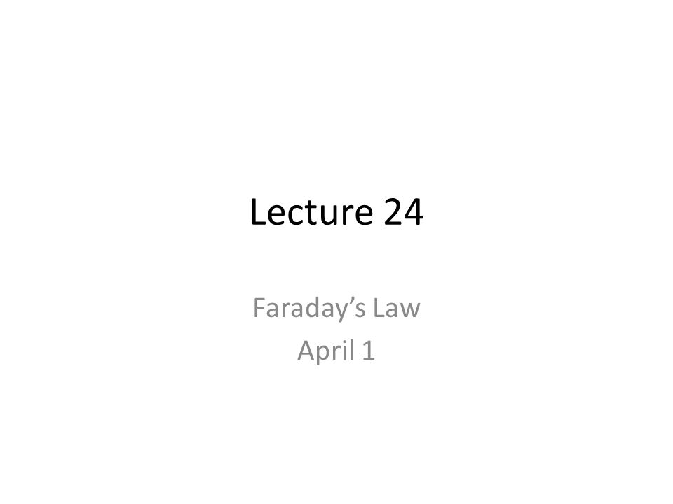 Lecture 24 Faraday's Law April 1
