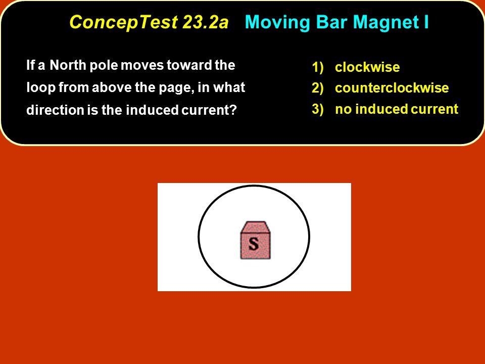 If a North pole moves toward the loop from above the page, in what direction is the induced current? 1) clockwise 2) counterclockwise 3) no induced cu