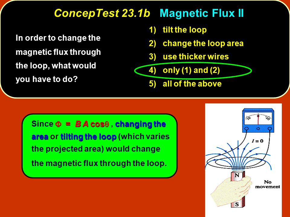 1) tilt the loop 2) change the loop area 3) use thicker wires 4) only (1) and (2) 5) all of the above  = B A cos  changing the area tilting the loop