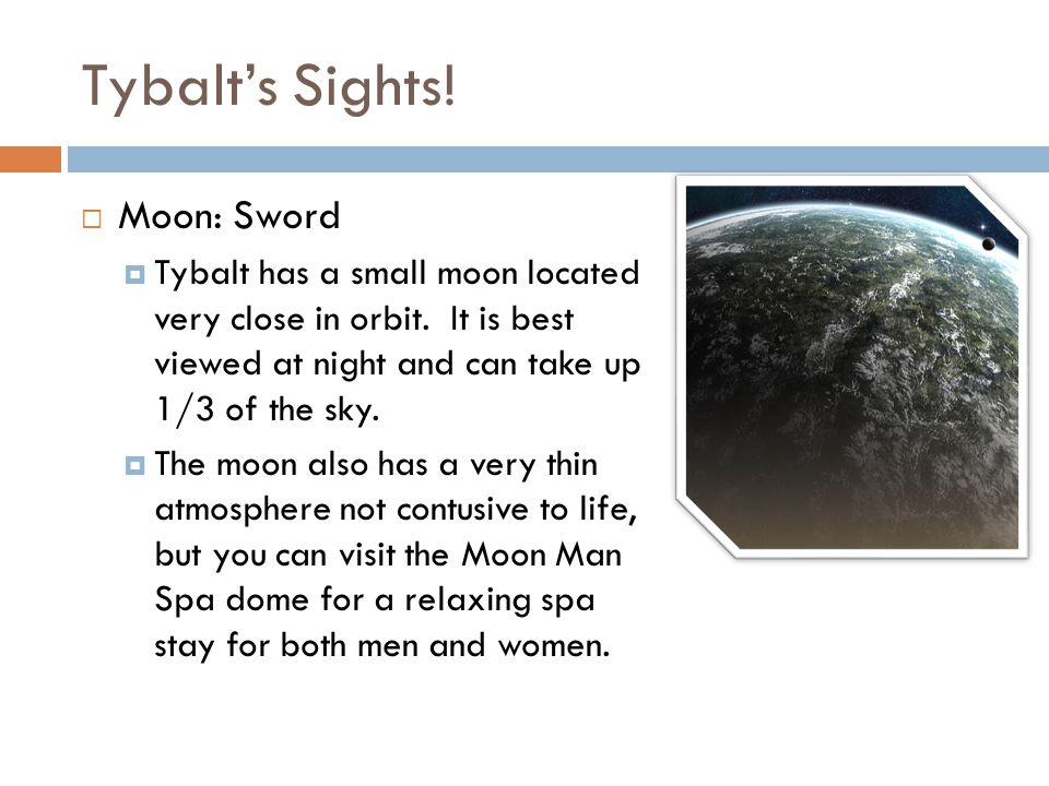 Tybalt's Sights.  Moon: Sword  Tybalt has a small moon located very close in orbit.