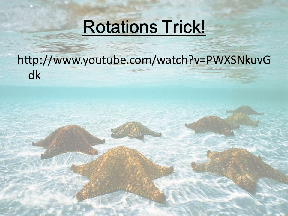 Rotations Trick! http://www.youtube.com/watch v=PWXSNkuvG dk