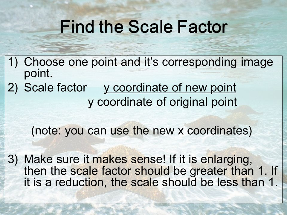Find the Scale Factor 1)Choose one point and it's corresponding image point.