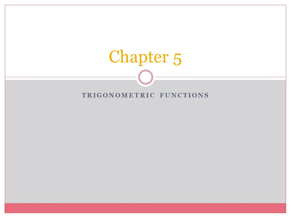 TRIGONOMETRIC FUNCTIONS Chapter 5