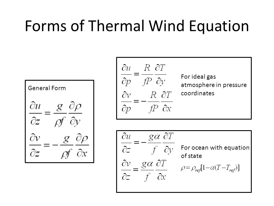 Forms of Thermal Wind Equation General Form For ideal gas atmosphere in pressure coordinates For ocean with equation of state