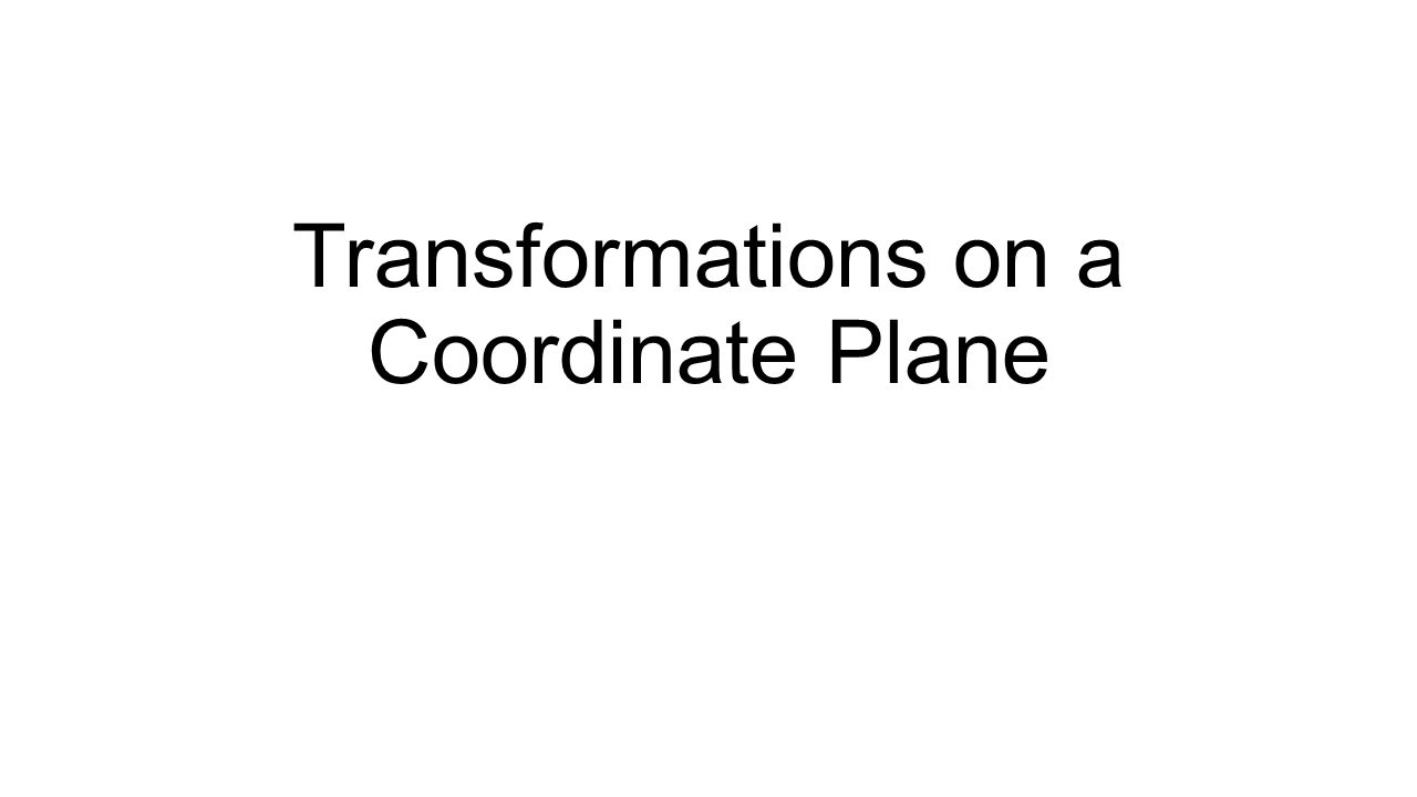 Transformations on a Coordinate Plane