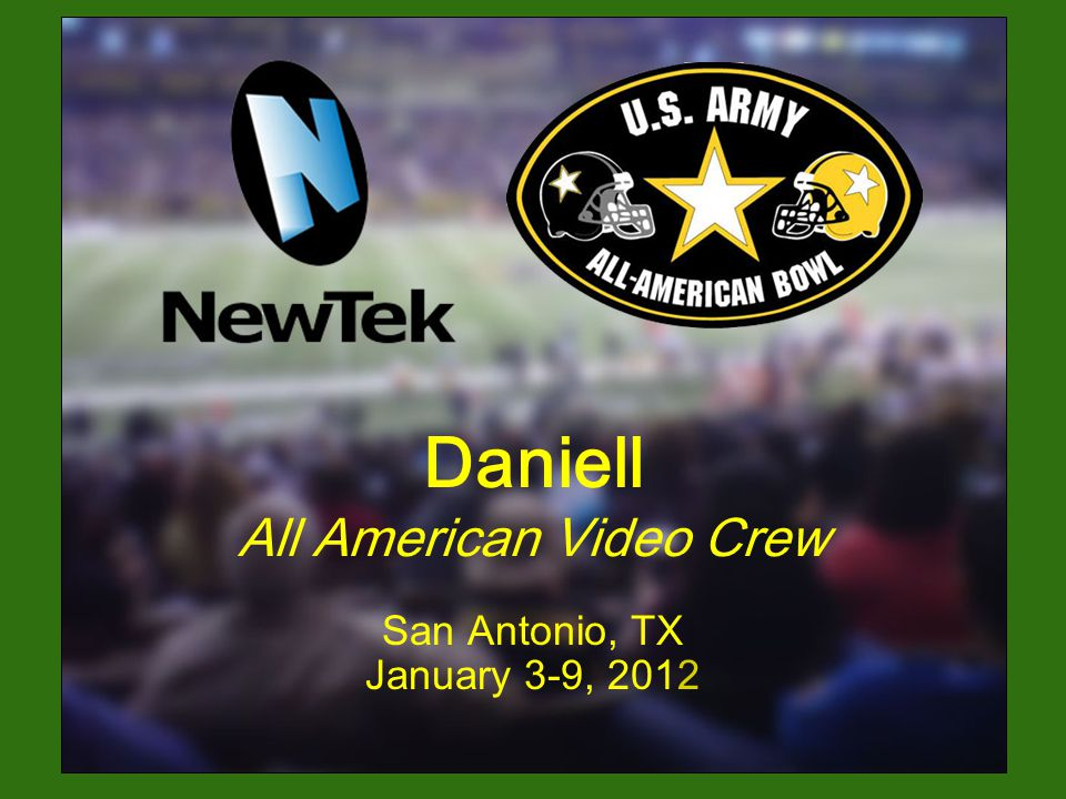 Daniell All American Video Crew San Antonio, TX January 3-9, 2012