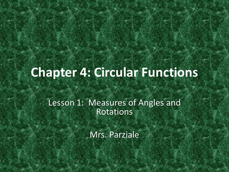Chapter 4: Circular Functions Lesson 1: Measures of Angles and Rotations Mrs. Parziale