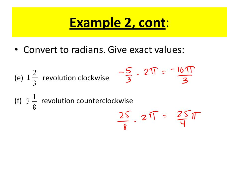 Example 2, cont: Convert to radians. Give exact values: (e) revolution clockwise (f) revolution counterclockwise