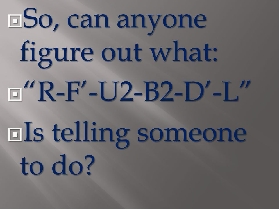  So, can anyone figure out what:  R-F'-U2-B2-D'-L  Is telling someone to do