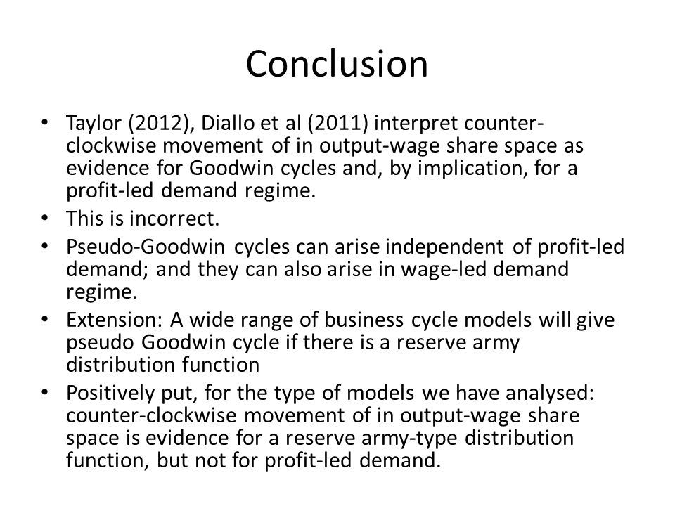 Conclusion Taylor (2012), Diallo et al (2011) interpret counter- clockwise movement of in output-wage share space as evidence for Goodwin cycles and,
