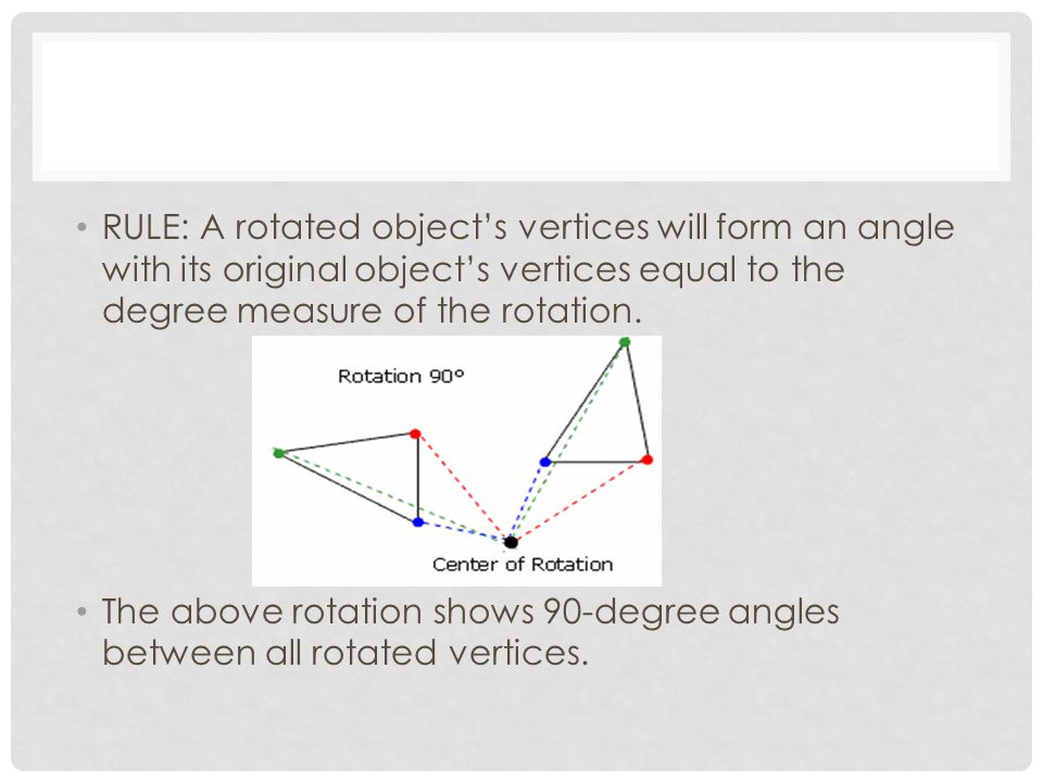 RULE: A rotated object's vertices will form an angle with its original object's vertices equal to the degree measure of the rotation. The above rotati