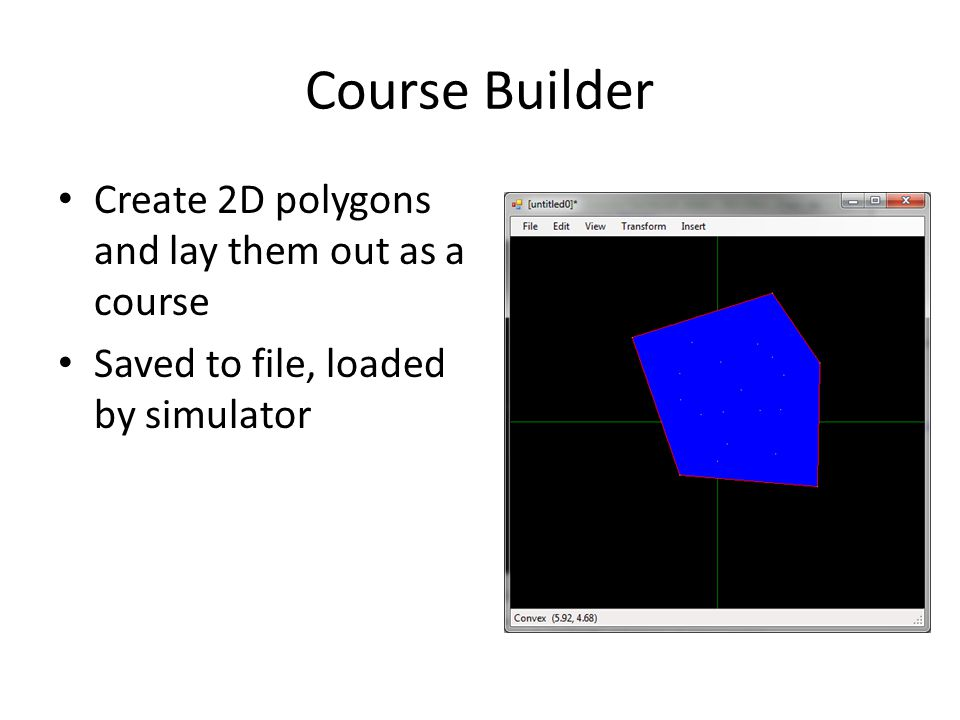 Course Builder Create 2D polygons and lay them out as a course Saved to file, loaded by simulator