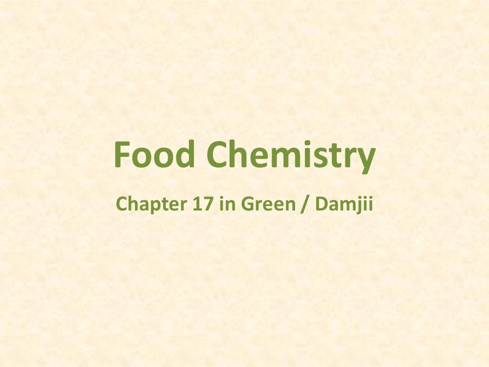 Food Chemistry Chapter 17 in Green / Damjii