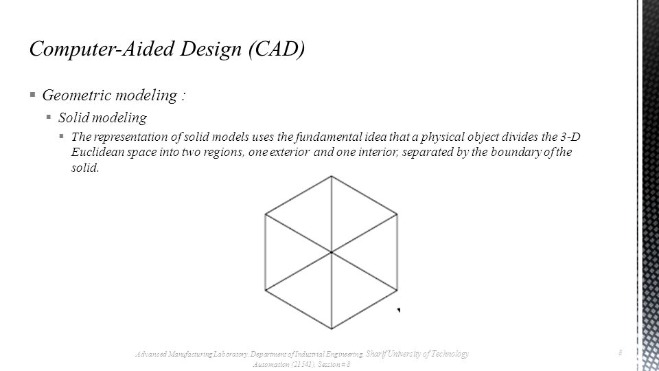  Geometric modeling :  Solid modeling  The representation of solid models uses the fundamental idea that a physical object divides the 3-D Euclidea