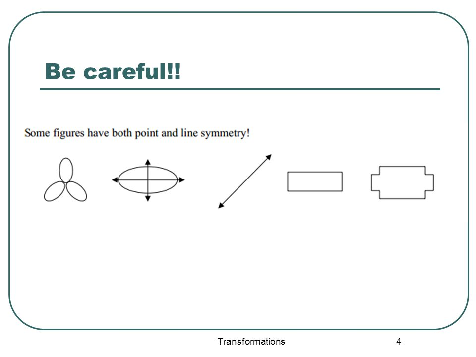 Be careful!! Transformations 4
