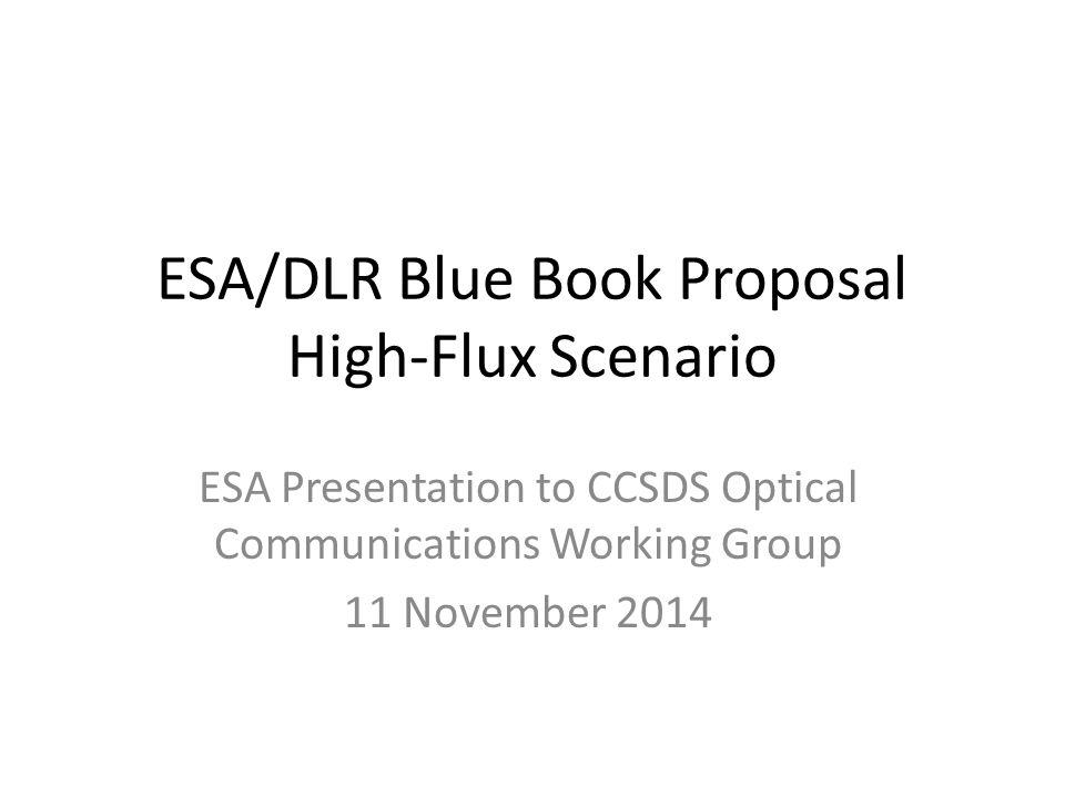 ESA/DLR Blue Book Proposal High-Flux Scenario ESA Presentation to CCSDS Optical Communications Working Group 11 November 2014