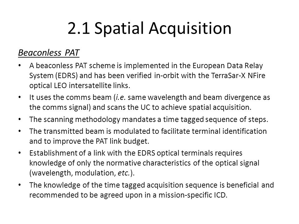 2.1 Spatial Acquisition Beaconless PAT A beaconless PAT scheme is implemented in the European Data Relay System (EDRS) and has been verified in-orbit