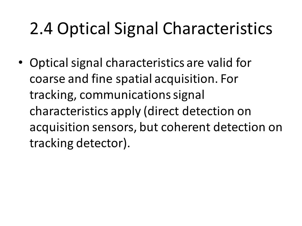 2.4 Optical Signal Characteristics Optical signal characteristics are valid for coarse and fine spatial acquisition. For tracking, communications sign