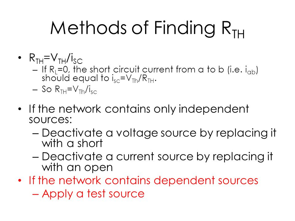 Methods of Finding R TH R TH =V TH /i SC – If R L =0, the short circuit current from a to b (i.e.