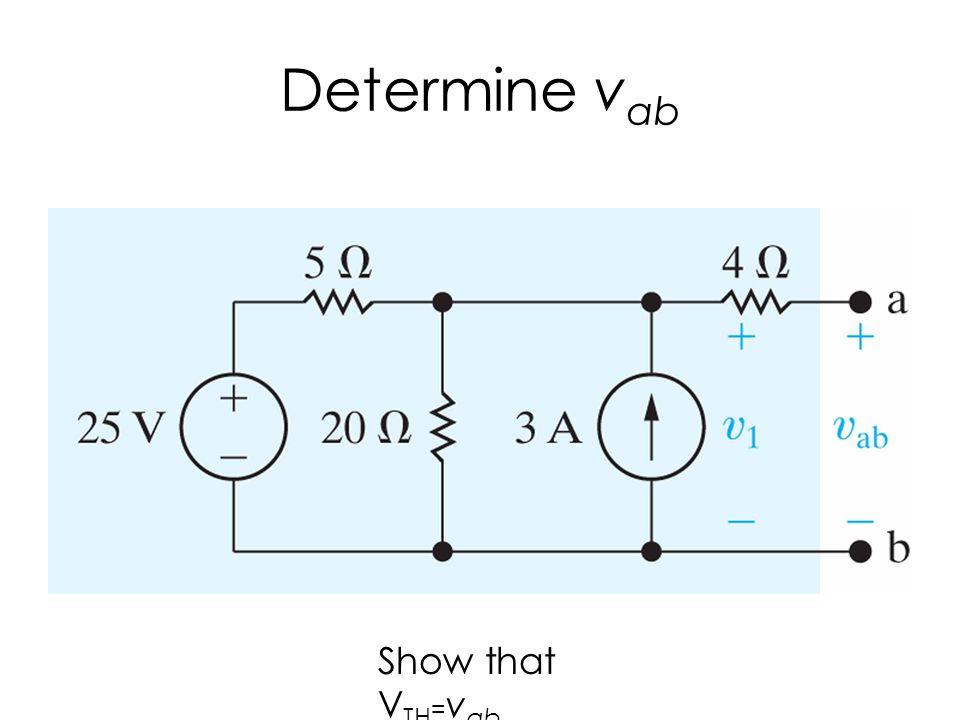 Determine v ab Show that V TH = v ab