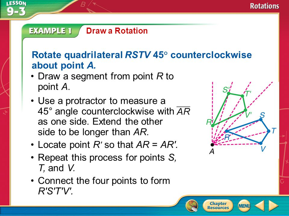 Example 1 Draw a Rotation Use a protractor to measure a 45° angle counterclockwise with as one side.