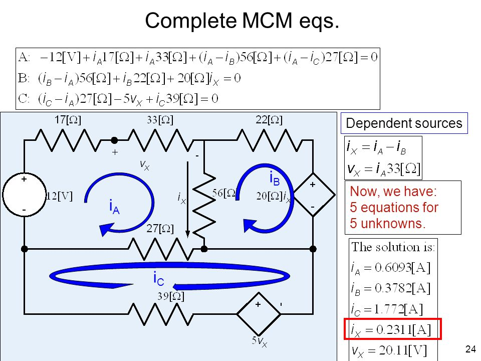 Now, we have: 5 equations for 5 unknowns. Complete MCM eqs. Dependent sources 24 iAiA iBiB iCiC