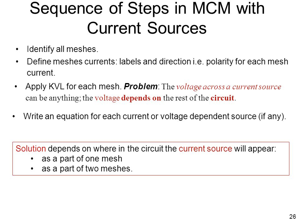 Sequence of Steps in MCM with Current Sources 26 Write an equation for each current or voltage dependent source (if any). Define meshes currents: labe