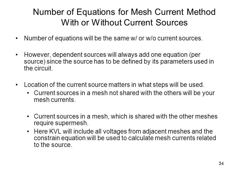 34 Number of Equations for Mesh Current Method With or Without Current Sources Number of equations will be the same w/ or w/o current sources. However