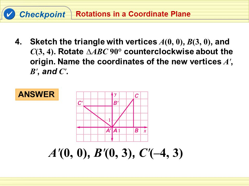 Rotations in a Coordinate Plane Example 4 Sketch the quadrilateral with vertices A(2, –2), B(4, 1), C(5, 1), and D(5, –1).