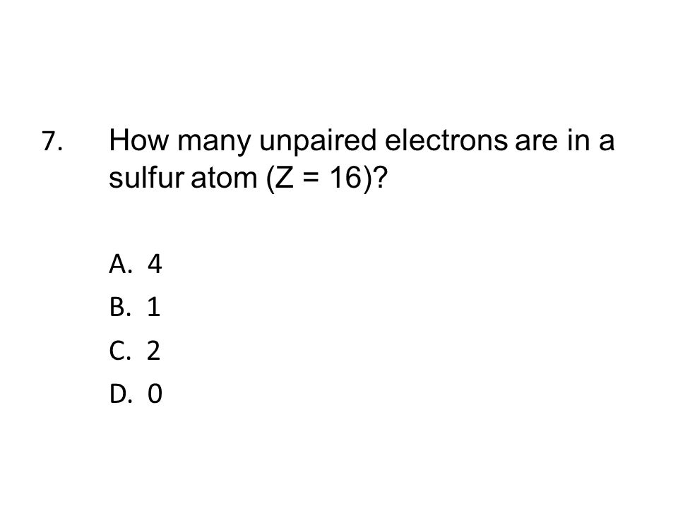 28. What is the maximum number of d orbitals in a principal energy level? A. 1 B. 3 C. 5 D. 7