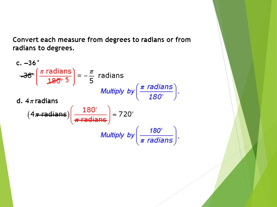 Convert each measure from degrees to radians or from radians to degrees. c. – 36° d. 4  radians.. 5
