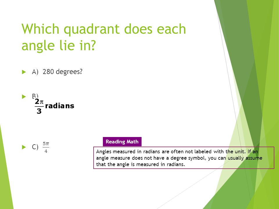 Which quadrant does each angle lie in? Angles measured in radians are often not labeled with the unit. If an angle measure does not have a degree symb
