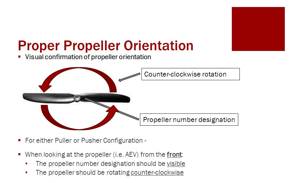 Proper Propeller Orientation  Visual confirmation of propeller orientation  For either Puller or Pusher Configuration -  When looking at the propeller (i.e.