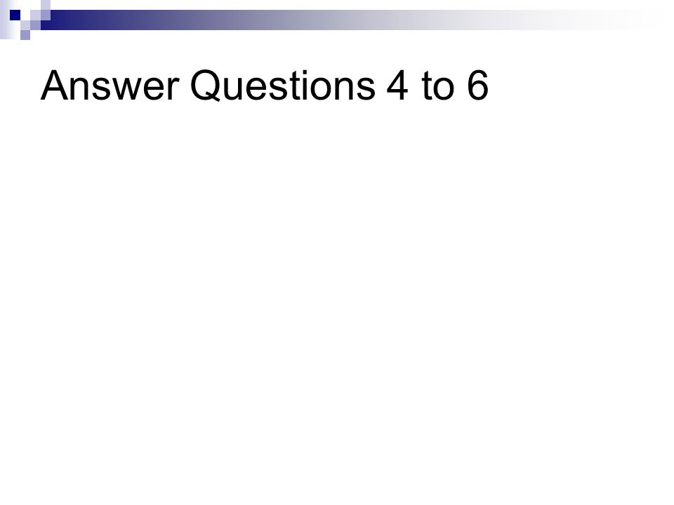 Answer Questions 4 to 6