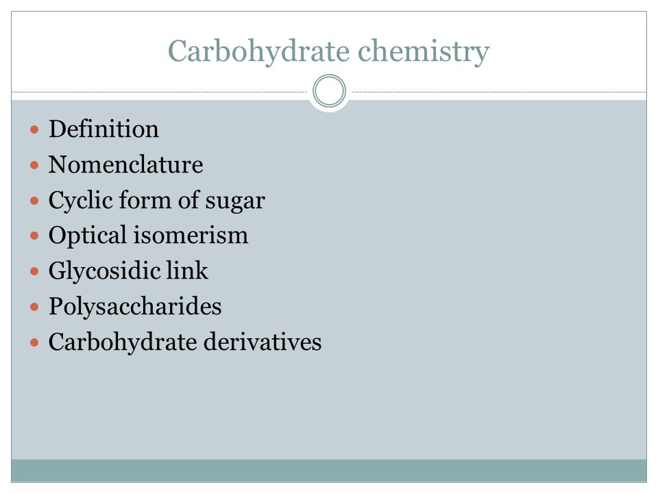 Carbohydrate chemistry Definition Nomenclature Cyclic form of sugar Optical isomerism Glycosidic link Polysaccharides Carbohydrate derivatives