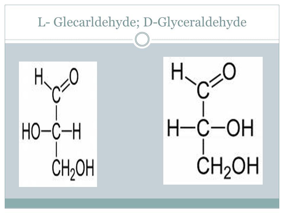 L- Glecarldehyde; D-Glyceraldehyde