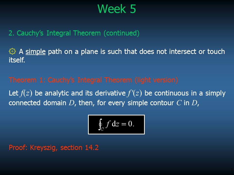1 Week 5 2. Cauchy's Integral Theorem (continued) Proof: Kreyszig, section 14.2 Theorem 1: Cauchy's Integral Theorem (light version) ۞ A simple path o