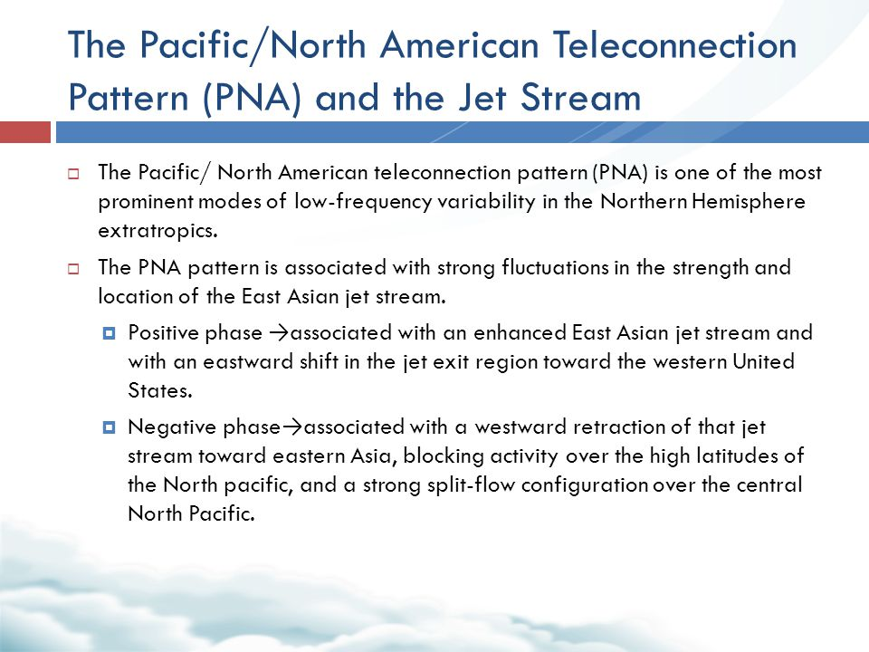 The Pacific/North American Teleconnection Pattern (PNA) and the Jet Stream  The Pacific/ North American teleconnection pattern (PNA) is one of the mo