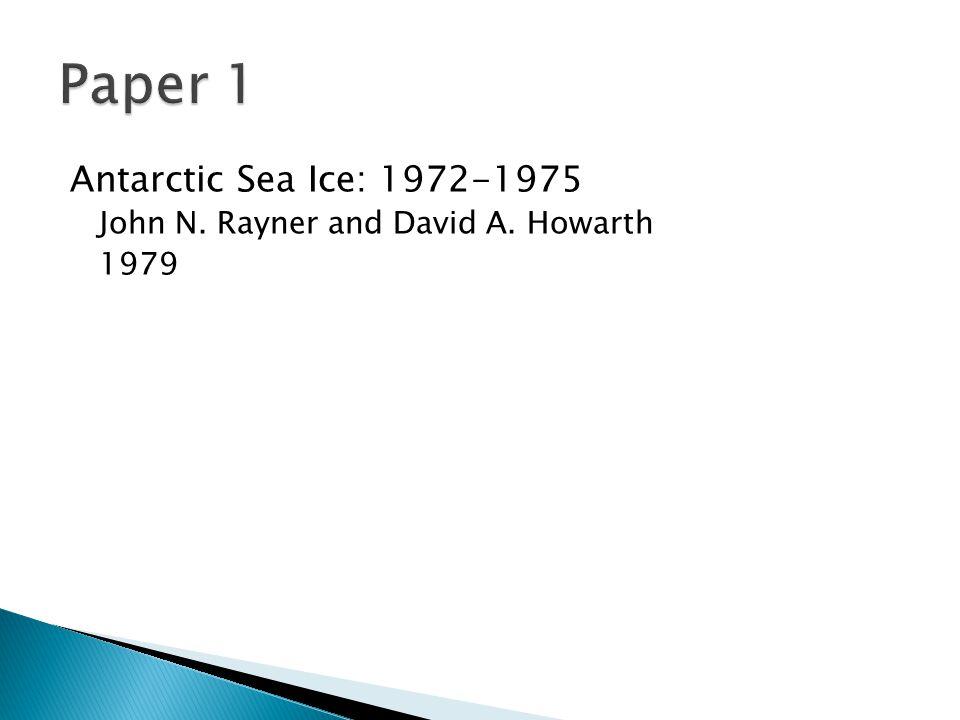 Antarctic Sea Ice: 1972-1975 John N. Rayner and David A. Howarth 1979