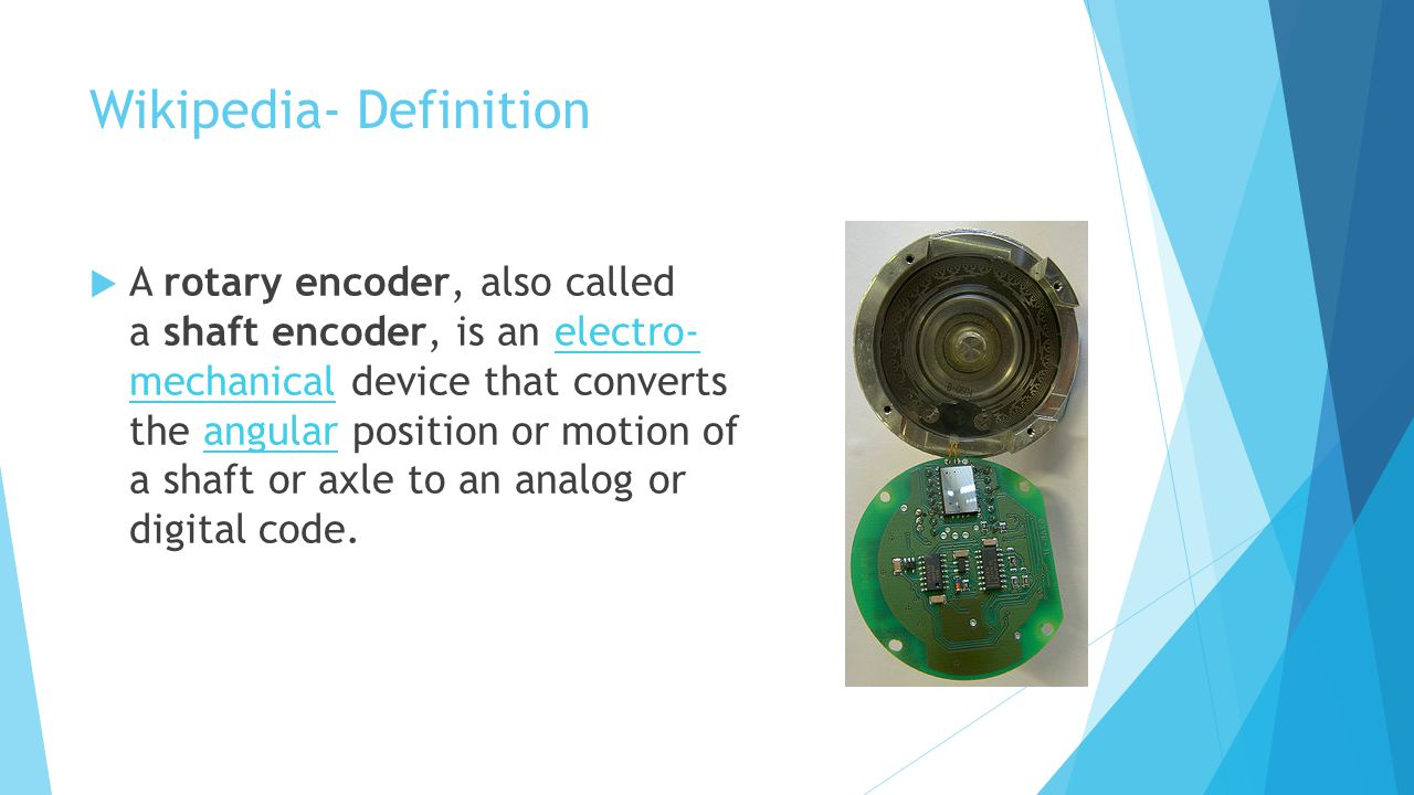 Types of Rotary encoders Absolute MechanicalOpticalMagnetic Incremental MechanicalOptical