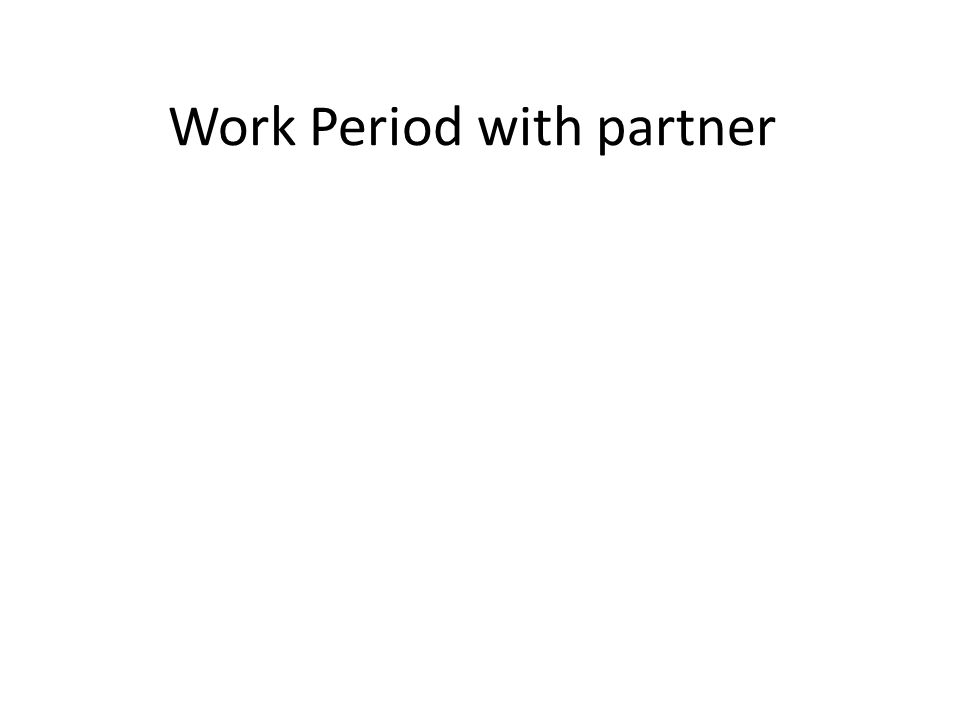 Work Period with partner